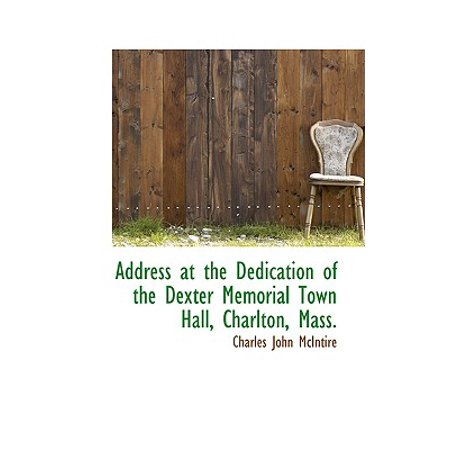 Address at the Dedication of the Dexter Memorial Town Hall, Charlton, -