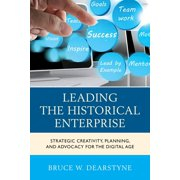 American Association for State and Local History: Leading the Historical Enterprise: Strategic Creativity, Planning, and Advocacy for the Digital Age (Hardcover)