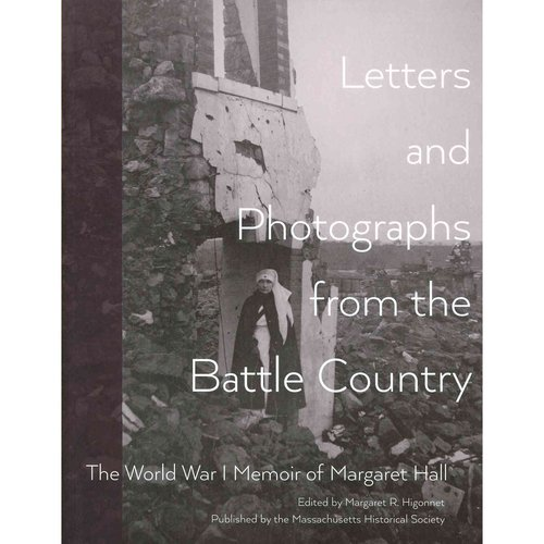 Letters and Photographs from the Battle Country: The World War I Memoir of Margaret Hall
