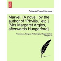 "Marvel. [A Novel, by the Author of ""Phyllis,"" Etc.] [Mrs Margaret Argles, Afterwards Hungerford]."