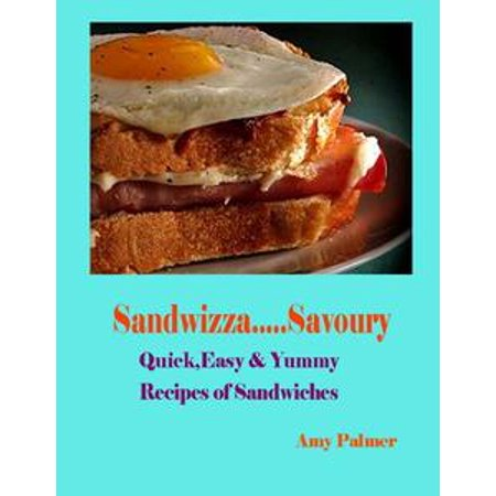 Sandwizza Savoury - Quick, Easy & Yummy Recipes of Sandwiches - (Sandwich Recipe Book)
