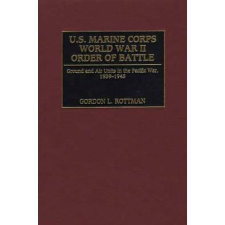 U.S. Marine Corps World War II Order of Battle : Ground and Air Units in the Pacific War, 1939-1945