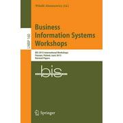 Lecture Notes in Business Information Processing: Business Information Systems Workshops: Bis 2013 International Workshops, Poznań, Poland, June 19-20, 2013, Revised Papers (Paperback)