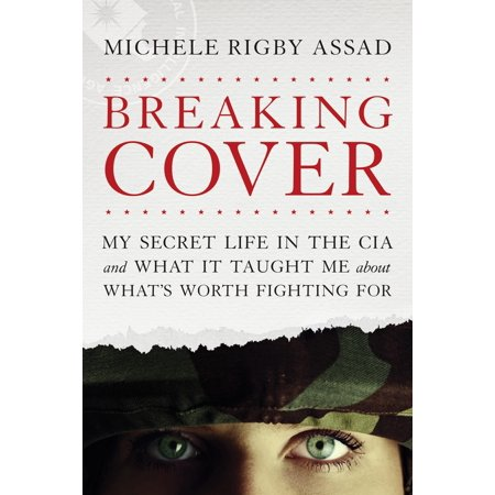 Breaking Cover : My Secret Life in the CIA and What It Taught Me about What's Worth Fighting (Fight Fight Fight Till The Break Of Dawn)