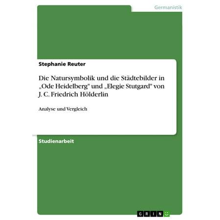 Die Natursymbolik und die Städtebilder in 'Ode Heidelberg' und 'Elegie Stutgard' von J. C. Friedrich Hölderlin -