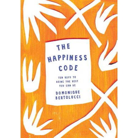 The Happiness Code : Ten Keys to Being the Best You Can