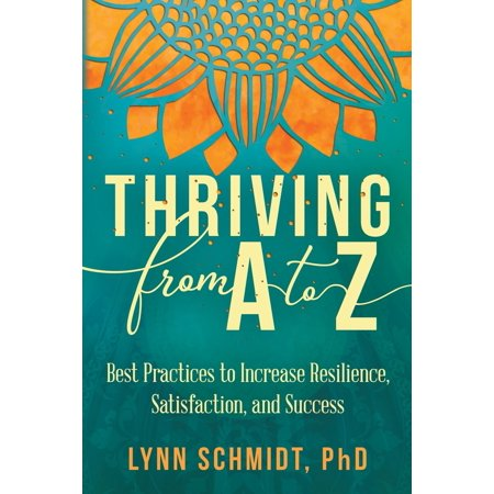 Thriving from A to Z : Best Practices to Increase Resilience, Satisfaction, and