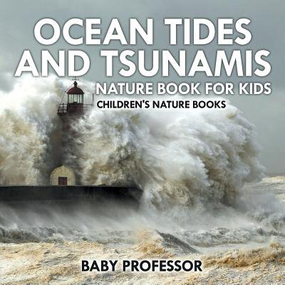 Ocean Tides and Tsunamis - Nature Book for Kids Children's Nature (The Great Indian Ocean Tsunami Of 2004)