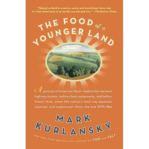 The Food of a Younger Land: A Portrait of American Food-Before the National Highway System, Before Chain Restaurants, and Before Frozen Food, When the Nation's Food Was Seasonal,