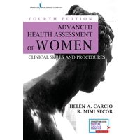 Advanced Health Assessment of Women, Fourth Edition : Clinical Skills and Procedures