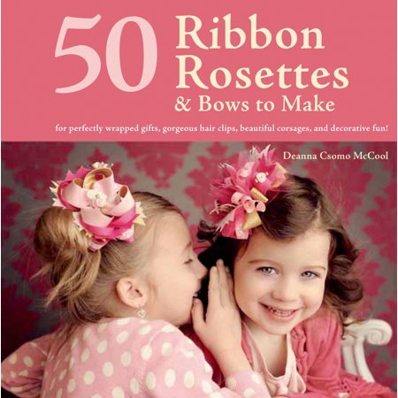 50 Ribbon Rosettes & Bows to Make : For Perfectly Wrapped Gifts, Gorgeous Hair Clips, Beautiful Corsages, and Decorative - Fun Dinners To Make On Halloween