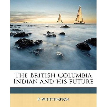 The British Columbia Indian and His Future