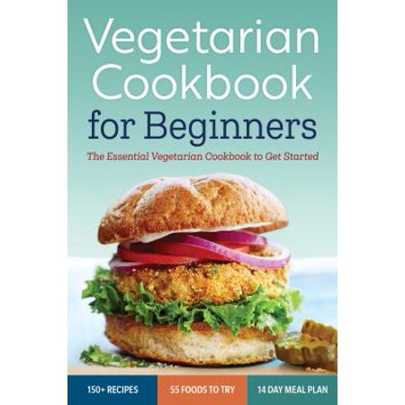 Vegetarian Cookbook for Beginners : The Essential Vegetarian Cookbook to Get