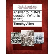 Answer to Pilate's Question (What Is Truth?).