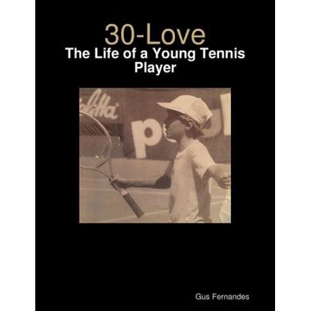 - 30-Love - The Life of a Young Tennis Player - eBook