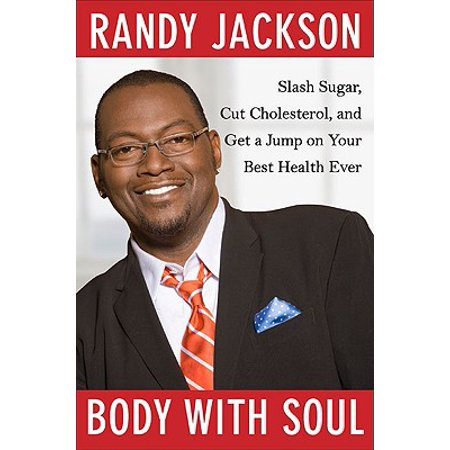 Body with Soul : Slash Sugar, Cut Cholesterol, and Get a Jump on Your Best Health