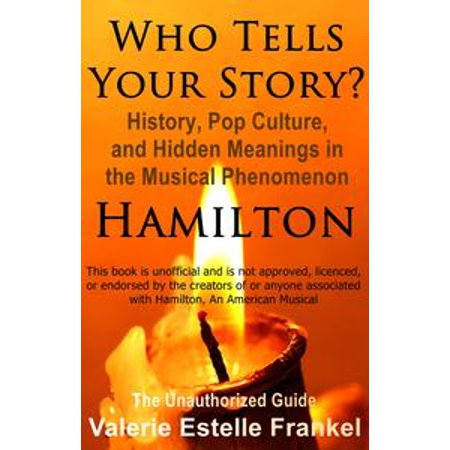 Who Tells Your Story? History, Pop Culture, and Hidden Meanings in the Musical Phenomenon Hamilton - - Halloween The History And Meaning