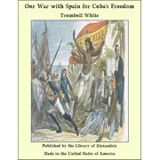 Our War with Spain for Cuba's Freedom - eBook