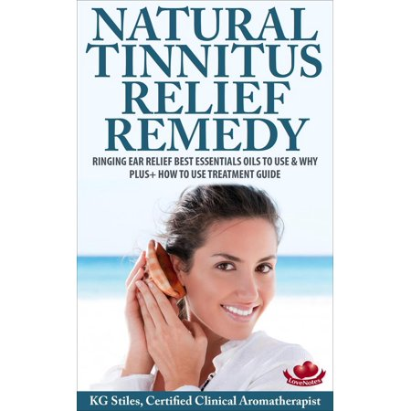Natural Tinnitus Relief Remedy Ringing Ear Relief Best Essential Oils to Use & Why Plus+ How to Use Treatment Guide - (Best Natural Treatment For Osteoarthritis Of The Knee)