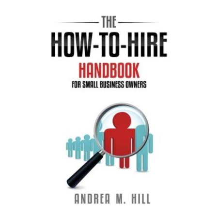 The How To Hire Handbook For Small Business Owners