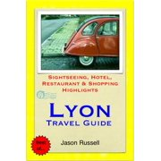 Lyon Travel Guide - Sightseeing, Hotel, Restaurant & Shopping Highlights (Illustrated) - eBook