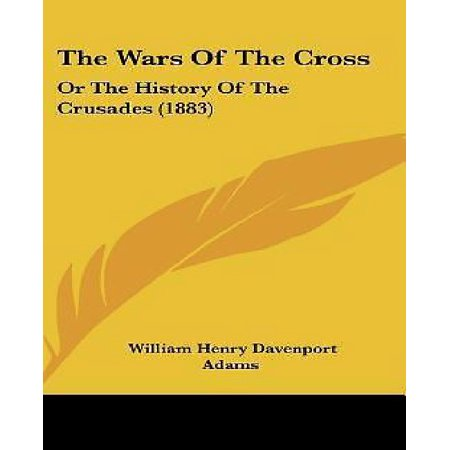 The Wars of the Cross: Or the History of the Crusades (1883)