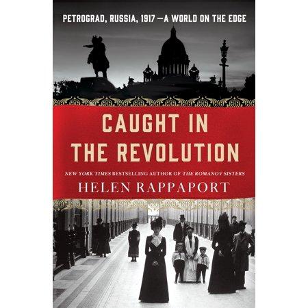 Caught in the Revolution : Petrograd, Russia, 1917 - A World on the (Largest Bass Ever Caught In The World)