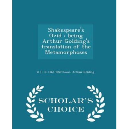 Shakespeares Ovid  Being Arthur Goldings Translation Of The Metamorphoses   Scholars Choice Edition