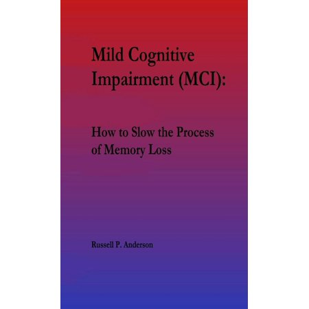 For Beginners, Mild Cognitive Impairment (MCI): How to Slow the Process of Memory Loss