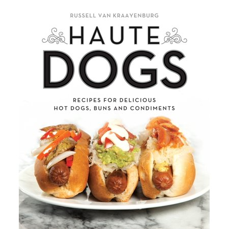 Haute Dogs : Recipes for Delicious Hot Dogs, Buns, and (Best Hot Dog Cooking Method)