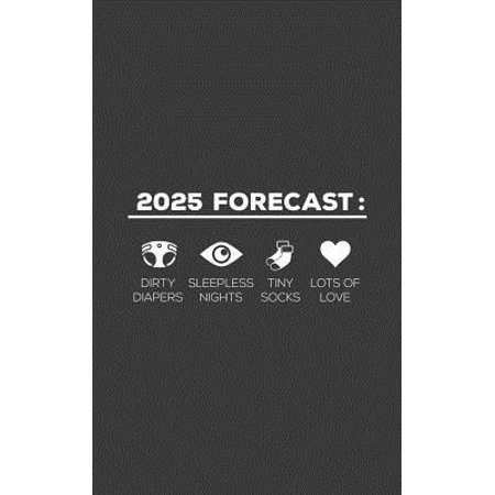2025 Forecast: 2025 Forecast Notebook - Dirty Diapers, Sleepless Nights, Tiny Baby Socks And Lots Of Love! Funny New Dad Doodle Diary