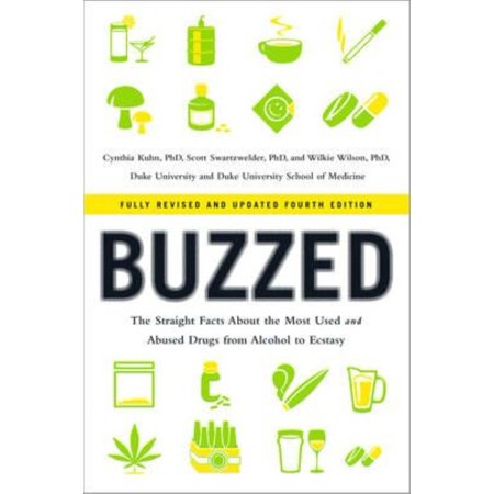 Buzzed  The Straight Facts About The Most Used And Abused Drugs From Alcohol To Ecstasy