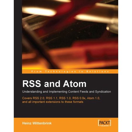 RSS and Atom: Understanding and Implementing Content Feeds and Syndication -