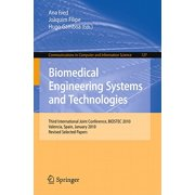 Biomedical Engineering Systems and Technologies : Third International Joint Conference, BIOSTEC 2010, Valencia, Spain, January 20-23, 2010, Revised Selected Papers