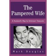 The Pampered Wife : A Husband's Map to Unknown Treasures
