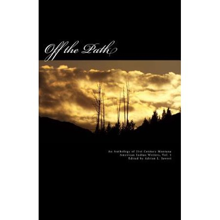 Off the Path : An Anthology of 21st Century Montana American Indian