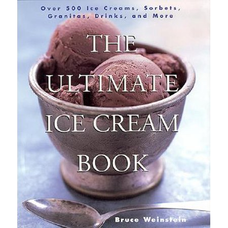 The Ultimate Ice Cream Book : Over 500 Ice Creams, Sorbets, Granitas, Drinks, and More (Halloween Drink Recipes With Dry Ice)