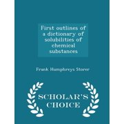 First Outlines of a Dictionary of Solubilities of Chemical Substances - Scholar's Choice Edition