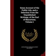 Some Account of the Public Life, and a Selection from the Unpublished Writings, of the Earl of Macartney, Volume 1