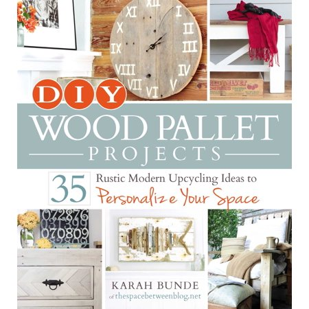 DIY Wood Pallet Projects : 35 Rustic Modern Upcycling Ideas to Personalize Your Space