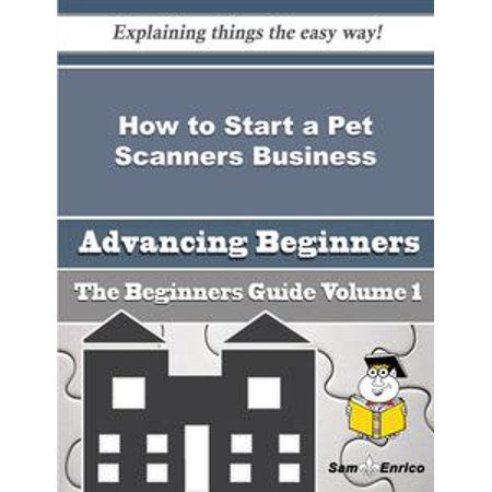 How to Start a Pet Scanners Business (Beginners Guide) - eBook