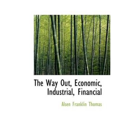 The Way Out  Economic  Industrial  Financial