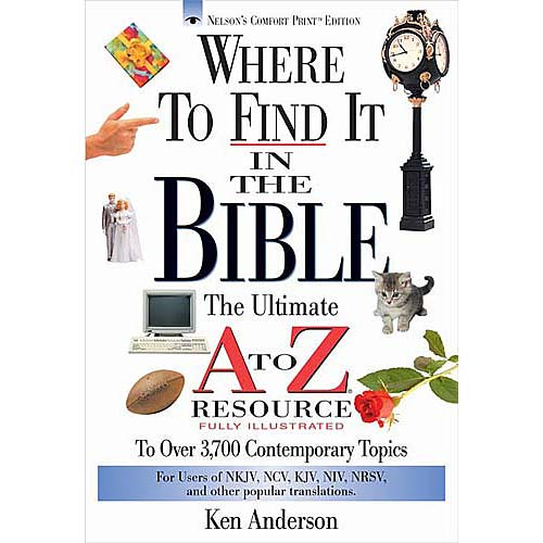 Where to Find It in the Bible: The Ultimate A-Z Resource