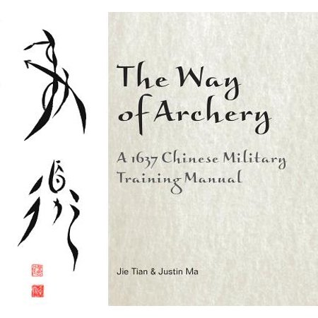 The Way of Archery: A 1637 Chinese Military Training Manual : A 1637 Chinese Military Training Manual (Era Of Archery Book)