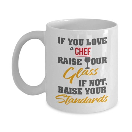 If You Love A Chef, Raise Your Glass. If Not, Raise Your Standards. Funny Ceramic Novelty Coffee & Tea Gift Mug, Utensils, Supplies, Gifts And Accessories For Men & Women Chefs ()