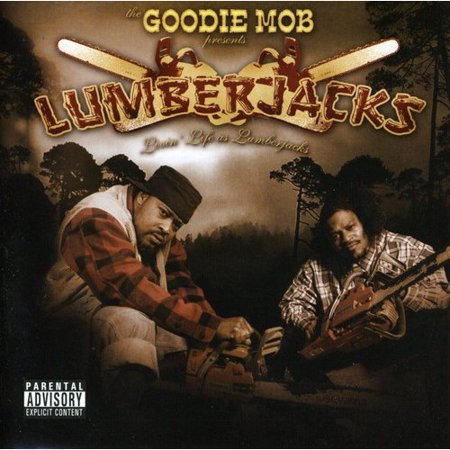 Goodie Mob Presents Lumberjacks: Livin Life Like Lumberjacks