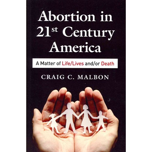 Abortion in 21st Century America: A Matter of Life/Lives And/Or Death