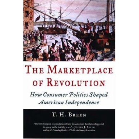 The Marketplace Of Revolution How Consumer Politics Shaped American Independence By Breen