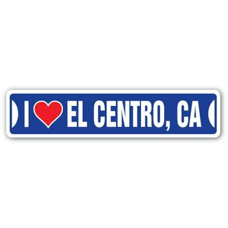 I LOVE EL CENTRO CALIFORNIA Street Sign Ca City State Us Wall Road