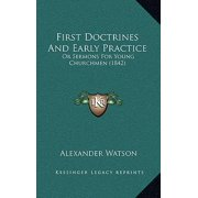 First Doctrines and Early Practice : Or Sermons for Young Churchmen (1842)
